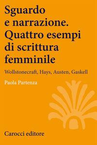 Libro Sguardo e narrazione. Quattro esempi di scrittura femminile. Wollstonecraft, Hays, Austen, Gaskell Paola Partenza