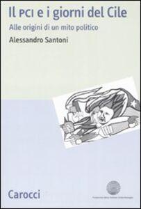 Libro Il PCI e i giorni del Cile. Alle origini di un mito politico Alessandro Santoni
