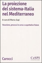 La proiezione del sistema-Italia nel Mediterraneo. Vocazione, processiin corso e aspettative future