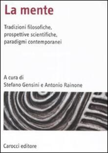 La mente. Tradizioni filosofiche, prospettive scientifiche, paradigmi contemporanei.pdf