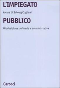 L' impiegato pubblico. Giurisdizione ordinaria e amministrativa