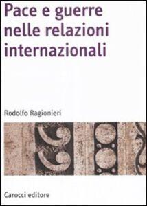 Libro Pace e guerre nelle relazioni internazionali Rodolfo Ragionieri