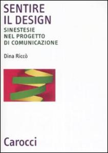 Libro Sentire il design. Sinestesie nel progetto di comunicazione Dina Riccò