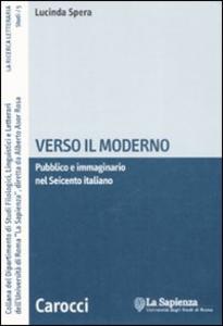 Libro Verso il moderno. Pubblico e immaginario nel Seicento italiano Lucinda Spera