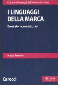 Libro I linguaggi della marca. Breve storia, modelli, casi Mauro Ferraresi