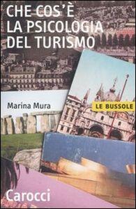 Foto Cover di Che cos'è la psicologia del turismo, Libro di Marina Mura, edito da Carocci