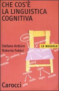 Libro Che cos'è la linguistica cognitiva Stefano Arduini , Roberta Fabbri