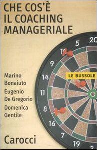 Libro Che cos'è il coaching manageriale Marino Bonaiuto , Eugenio De Gregorio , Domenica Gentile
