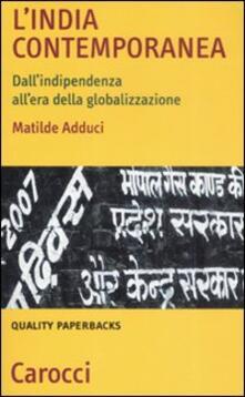 L' India contemporanea. Dall'indipendenza all'era della globalizzazione -  Matilde Adduci - copertina