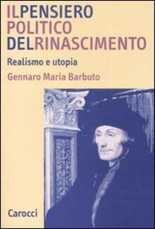 Il pensiero politico del Rinascimento. Realismo e utopia - Gennaro Maria Barbuto - copertina