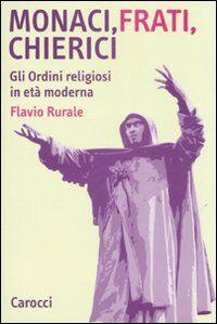 Monaci, frati, chierici. Gli ordini religiosi in età moderna