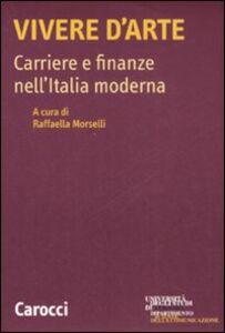 Libro Vivere d'arte. Carriere e finanze nell'Italia moderna