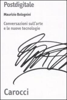 Postdigitale. Conversazioni sull'arte e le nuove tecnologie - Maurizio Bolognini - copertina