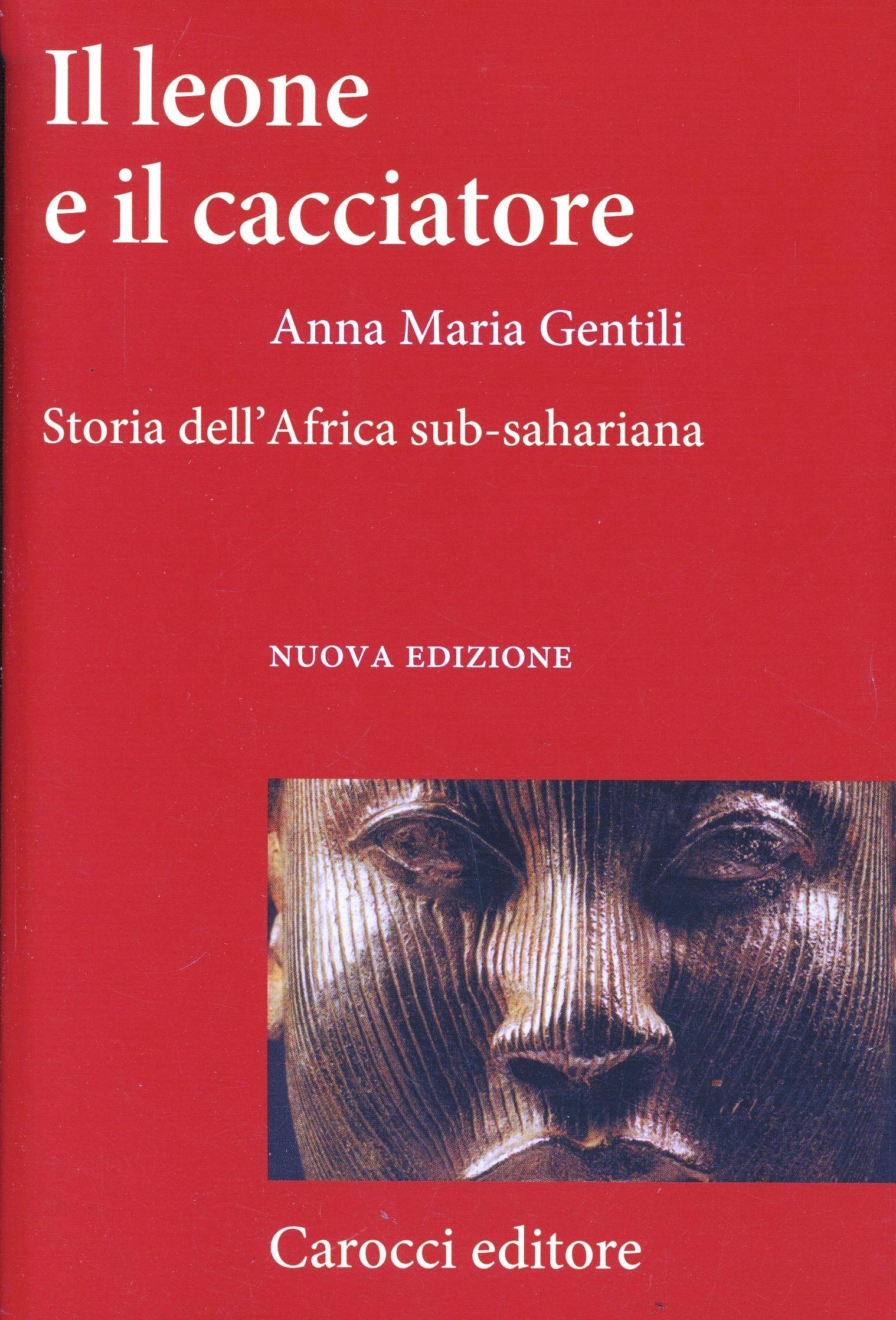 Il leone e il cacciatore. Storia dell'Africa sub-sahariana