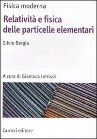 Fisica moderna. Relatività e fisica delle particelle elementari