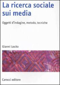 Libro La ricerca sociale sui media. Oggetti, metodi, tecniche Gianni Losito