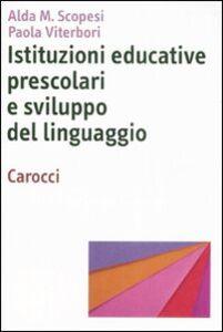Foto Cover di Istituzioni educative prescolari e sviluppo del linguaggio, Libro di Alda M. Scopesi,Paola Viterbori, edito da Carocci