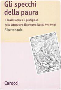 Gli specchi della paura. Il sensazionale e il prodigioso nella letteratura di consumo (secoli XVII-XVIII)