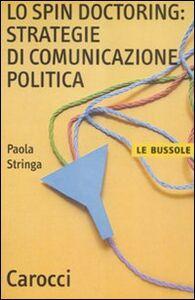 Foto Cover di Lo spin doctoring: strategie di comunicazione politica, Libro di Paola Stringa, edito da Carocci