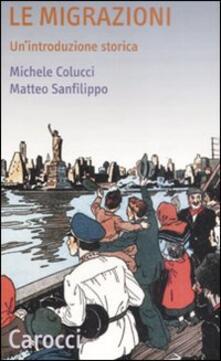 Le migrazioni. Un'introduzione storica - Michele Colucci,Matteo Sanfilippo - copertina