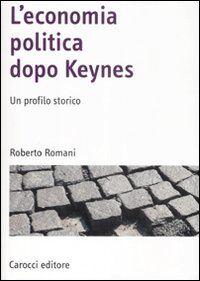 L' economia politica dopo Keynes. Un profilo storico