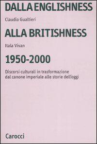 Dalla englishness alla britishness, 1950-2000. Discorsi culturali in trasformazione dal canone imperiale alle storie dell'oggi.