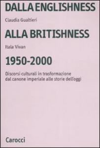 Libro Dalla englishness alla britishness, 1950-2000. Discorsi culturali in trasformazione dal canone imperiale alle storie dell'oggi. Itala Vivan , Claudia Gualtieri