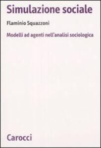 Libro Simulazione sociale. Modelli ad agenti nell'analisi sociologica Flaminio Squazzoni