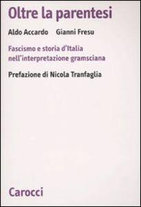 Oltre la parentesi. Fascismo e storia d'Italia nell'interpretazione gramsciana