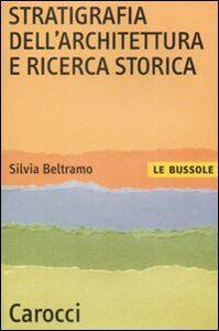 Foto Cover di Stratigrafia dell'architettura e ricerca storica, Libro di Silvia Beltramo, edito da Carocci