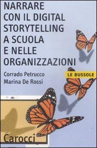 Libro Narrare con il digital storytelling a scuola e nelle organizzazioni Corrado Petrucco , Marina De Rossi