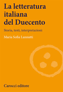 Libro La letteratura italiana del Duecento. Storia, testi, interpretazioni M. Sofia Lannutti