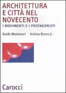 Libro Architettura e città nel Novecento. I movimenti e i protagonisti Andrea jr. Bruno , Guido Montanari