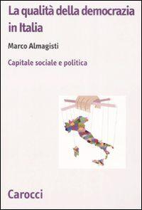 La qualità della democrazia in Italia. Capitale sociale e politica