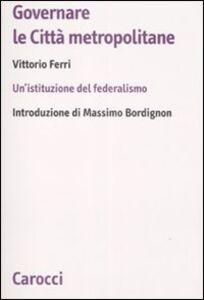 Governare le città metropolitane. Un'istituzione del federalismo