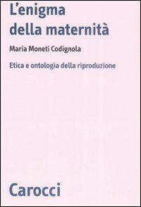 L' enigma della maternità. Etica e ontologia della riproduzione