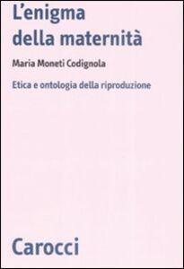 Libro L' enigma della maternità. Etica e ontologia della riproduzione Maria Moneti Codignola