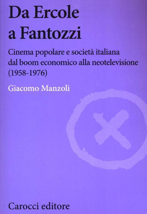 Da Ercole a Fantozzi. Cinema popolare e società italiana dal boom economico alla neotelevisione (1958-1976)