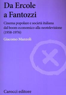 Da Ercole a Fantozzi. Cinema popolare e società italiana dal boom economico alla neotelevisione (1958-1976) -  Giacomo Manzoli - copertina