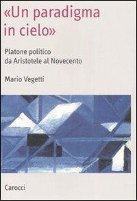 «Un paradigma in cielo». Platone politico da Aristotele al Novecento