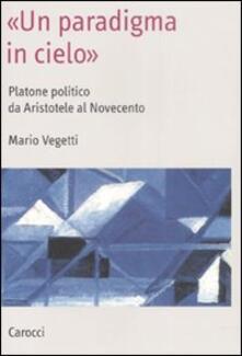 «Un paradigma in cielo». Platone politico da Aristotele al Novecento.pdf