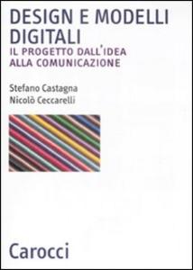 Libro Design e modelli digitali. Il progetto dall'idea alla comunicazione Stefano Castagna , Nicolò Ceccarelli