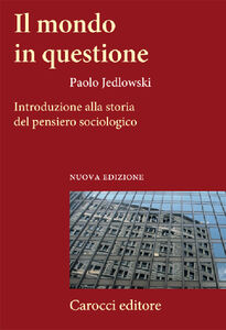 Foto Cover di Il mondo in questione. Introduzione alla storia del pensiero sociologico, Libro di Paolo Jedlowski, edito da Carocci