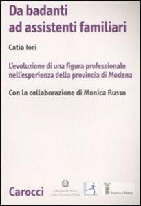 Foto Cover di Da badanti ad assistenti familiari. L'evoluzione di una figura professionale nell'esperienza della provincia di Modena, Libro di Catia Iori, edito da Carocci