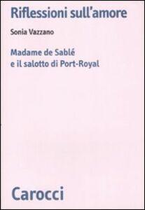Riflessioni sull'amore. Madame de Sablé e il salotto di Port-Royal