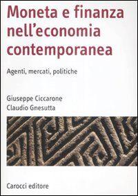 Moneta e finanza nell'economia contemporanea. Agenti, mercati, politiche