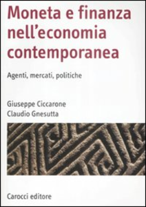 Libro Moneta e finanza nell'economia contemporanea. Agenti, mercati, politiche Giuseppe Ciccarone , Claudio Gnesutta