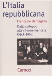 L' Italia repubblicana. Dallo sviluppo alle riforme mancate (1945-2008)
