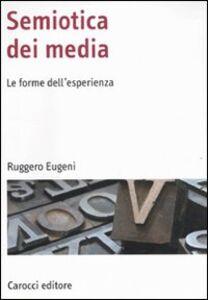 Libro Semiotica dei media. Le forme dell'esperienza Ruggero Eugeni