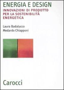 Foto Cover di Energia e design. Innovazioni di prodotto per la sostenibilità energetica, Libro di Laura Badalucco,Medardo Chiapponi, edito da Carocci